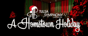 Tulsa Symphony presents: A Hometown Holiday